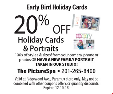 Early Bird Holiday Cards. 20% OFF Holiday Cards & Portraits. 100s of styles & sizes! From your camera, phone or photos OR HAVE A NEW FAMILY PORTRAIT TAKEN IN OUR STUDIO! Valid at Ridgewood Ave., Paramus store only. May not be combined with other coupons offers or quantity discounts. Expires 12-10-16.