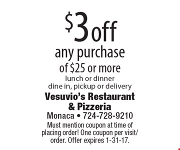 $3 off any purchase of $25 or more. lunch or dinner. dine in, pickup or delivery. Must mention coupon at time of placing order! One coupon per visit/order. Offer expires 1-31-17.