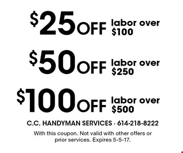 $100 Off labor over $500. $50 Off labor over $250. $25 Off labor over $100. . With this coupon. Not valid with other offers or prior services. Expires 5-5-17.