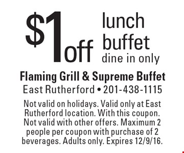 $1 off lunch buffet. Dine in only. Not valid on holidays. Valid only at East Rutherford location. With this coupon. Not valid with other offers. Maximum 2 people per coupon with purchase of 2 beverages. Adults only. Expires 12/9/16.