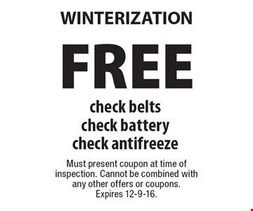 FREE Winterization. Check belts, check battery, check antifreeze. Must present coupon at time of inspection. Cannot be combined with any other offers or coupons. Expires 12-9-16.