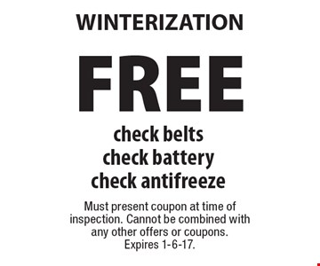 FREE Winterization. Check belts, check battery, check antifreeze. Must present coupon at time of inspection. Cannot be combined with any other offers or coupons.Expires 1-6-17.
