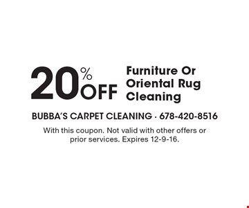20% Off Furniture Or Oriental Rug Cleaning. With this coupon. Not valid with other offers or prior services. Expires 12-9-16.