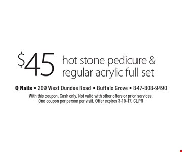 $45 hot stone pedicure & regular acrylic full set. With this coupon. Cash only. Not valid with other offers or prior services. One coupon per person per visit. Offer expires 3-10-17. CLPR