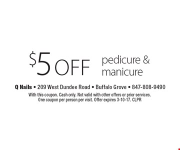 $5 off pedicure & manicure. With this coupon. Cash only. Not valid with other offers or prior services. One coupon per person per visit. Offer expires 3-10-17. CLPR