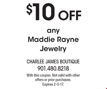 $10 Off any Maddie Rayne Jewelry. With this coupon. Not valid with other offers or prior purchases. Expires 2-3-17.