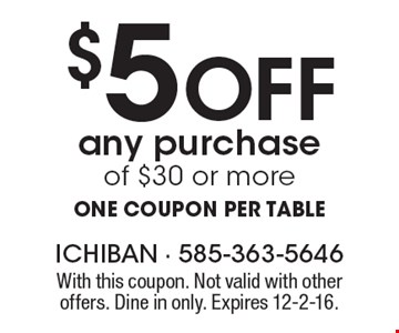$5 Off any purchase of $30 or more. One coupon per table. With this coupon. Not valid with other offers. Dine in only. Expires 12-2-16.