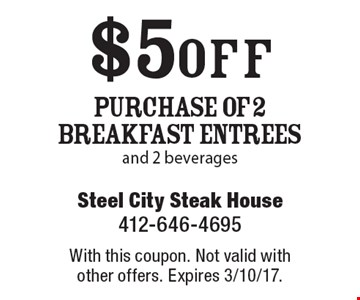 $5 off Purchase Of 2 Breakfast Entrees and 2 beverages. With this coupon. Not valid with other offers. Expires 3/10/17.