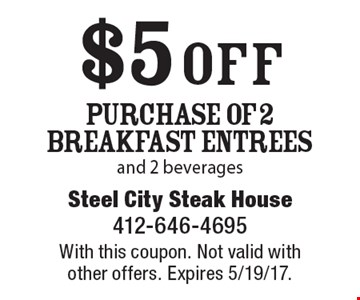 $5 off Purchase Of 2 Breakfast Entrees and 2 beverages. With this coupon. Not valid with other offers. Expires 5/19/17.