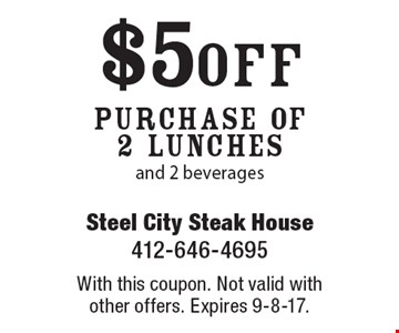 $5 off Purchase Of 2 Lunches and 2 beverages. With this coupon. Not valid with other offers. Expires 9-8-17.