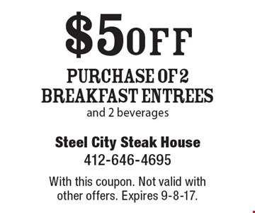 $5 off Purchase Of 2 Breakfast Entrees and 2 beverages. With this coupon. Not valid with other offers. Expires 9-8-17.