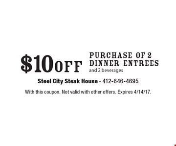 $10 off Purchase Of 2 Dinner Entrees and 2 beverages. With this coupon. Not valid with other offers. Expires 4/14/17.