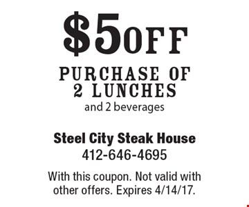 $5 off Purchase Of 2 Lunches and 2 beverages. With this coupon. Not valid with other offers. Expires 4/14/17.