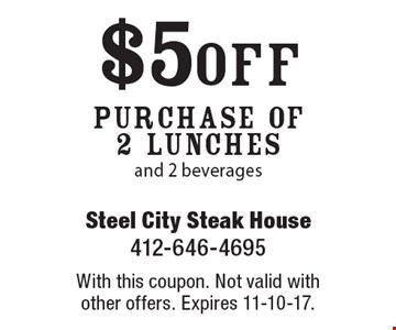 $5 off purchase of 2 lunches and 2 beverages. With this coupon. Not valid with other offers. Expires 11-10-17.
