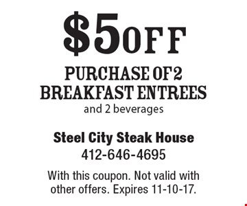 $5 off purchase of 2 breakfast entrees and 2 beverages. With this coupon. Not valid with other offers. Expires 11-10-17.