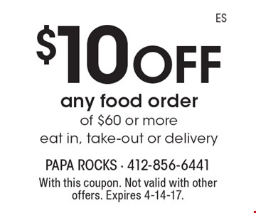 $10 off any food order of $60 or more. Eat in, take-out or delivery. With this coupon. Not valid with other offers. Expires 4-14-17.