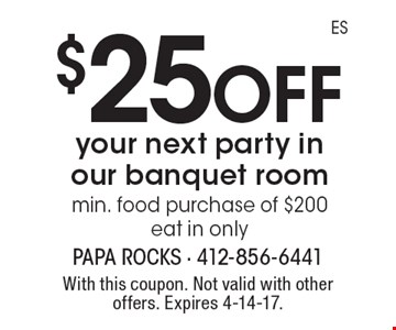 $25 off your next party in our banquet room, min. food purchase of $200. Eat in only. With this coupon. Not valid with other offers. Expires 4-14-17.