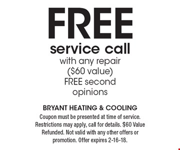 FREE service call with any repair ($60 value). FREE second opinions. Coupon must be presented at time of service. Restrictions may apply, call for details. $60 Value Refunded. Not valid with any other offers or promotion. Offer expires 2-16-18.