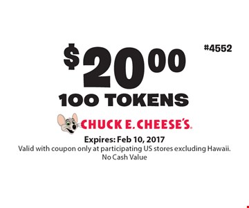 $20.00 for 100 TOKENS. Expires: Feb 10, 2017. Valid with coupon only at participating US stores excluding Hawaii. No Cash Value