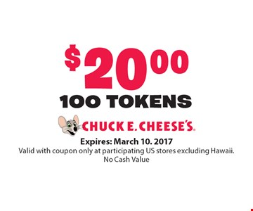 $20.00 100 TOKENS. Expires: March 10. 2017. Valid with coupon only at participating US stores excluding Hawaii. No Cash Value