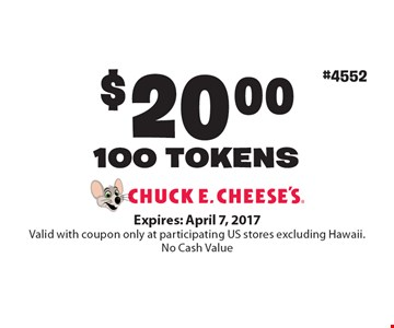 $20.00 100 TOKENS. Expires: April 7, 2017. Valid with coupon only at participating US stores excluding Hawaii. No Cash Value.