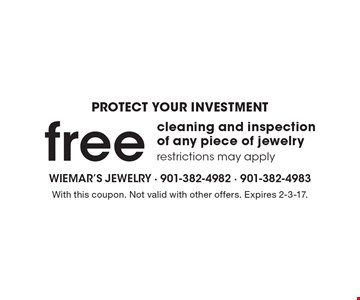 Protect your investment. Free cleaning and inspection of any piece of jewelry, restrictions may apply. With this coupon. Not valid with other offers. Expires 2-3-17.