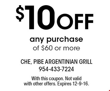 $10 OFF any purchase of $60 or more. With this coupon. Not valid with other offers. Expires 12-9-16.