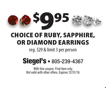 $9.95 choice of ruby, sapphire, or diamond earrings. Reg. $29 & limit 3 per person. With this coupon. First item only. Not valid with other offers. Expires 12/31/16.