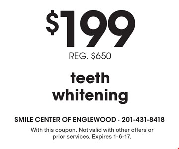 $199 teeth whitening. REG. $650. With this coupon. Not valid with other offers or prior services. Expires 1-6-17.