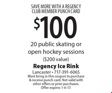 SAVE MORE WITH A REGENCY CLUB MEMBER PUNCH CARD $100. 20 public skating or open hockey sessions ($200 value). Must bring in this coupon to purchase & receive punch card. Not valid with other offers or prior purchases. Offer expires 1-6-17.
