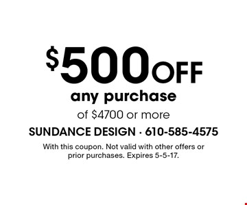 $500 Off any purchase of $4700 or more. With this coupon. Not valid with other offers or prior purchases. Expires 5-5-17.