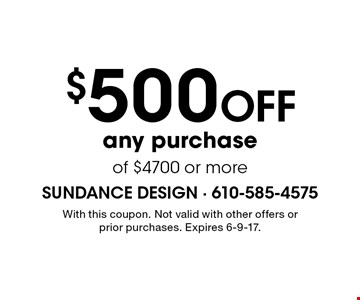 $500 Off any purchase of $4700 or more. With this coupon. Not valid with other offers or prior purchases. Expires 6-9-17.