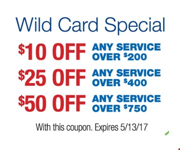 $10 Off Any Service Over $200/$25 Off Any Service Over $400/$50 Off Any Service Over $750