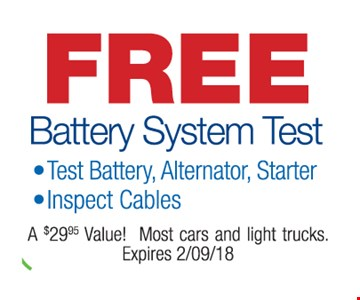 free battery system test • Test battery, alternator, starter, inspect cables. A $29.95 Value. Most cars and light trucks. Expires 2/9/18.