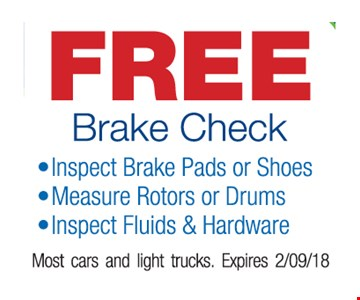 free brake check • Inspect brake pads or shoes • Measure rotors or drums • Inspect fluids & hardware. Most cars and light trucks. Expires 2/9/18.