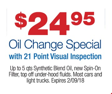 $24.95 Oil Change Special with21 point visual inspection. Up to 5 qts synthetic blend oil, new Spin-on Filter, top off under hood fluids. Most cars and light trucks. Expires 2/9/18.