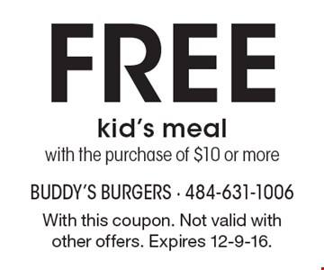 Free kid's meal with the purchase of $10 or more. With this coupon. Not valid with other offers. Expires 12-9-16.