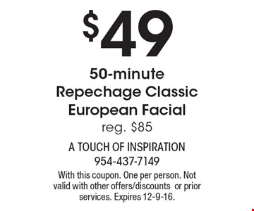 $49 50-minute Repechage Classic European Facial. Reg. $85. With this coupon. One per person. Not valid with other offers/discounts or prior services. Expires 12-9-16.