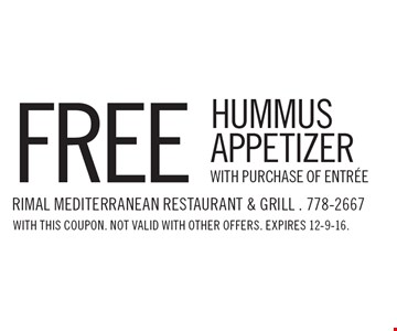 FREE HUMMUS APPETIZER WITH PURCHASE OF ENTREE. WITH THIS COUPON. NOT VALID WITH OTHER OFFERS. EXPIRES 12-9-16.