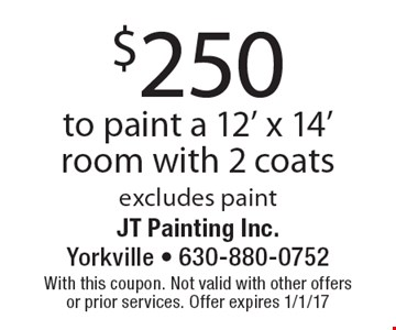 $250 to paint a 12' x 14' room with 2 coats, excludes paint. With this coupon. Not valid with other offers or prior services. Offer expires 1/1/17