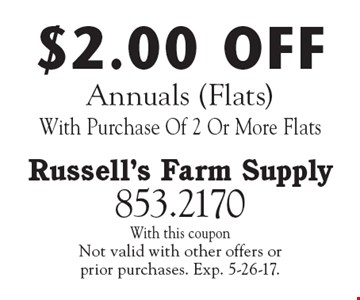 $2.00 OFF Annuals (Flats) With Purchase Of 2 Or More Flats. With this coupon. Not valid with other offers or prior purchases. Exp. 5-26-17.