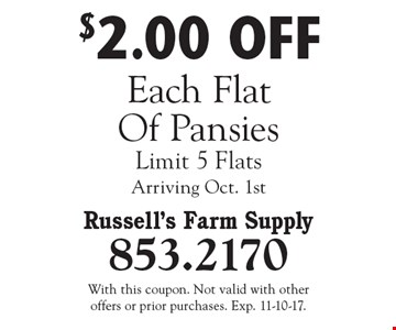 $2.00 OFF Each Flat Of Pansies Limit 5 Flats Arriving Oct.1st. With this coupon. Not valid with other offers or prior purchases. Exp. 11-10-17.