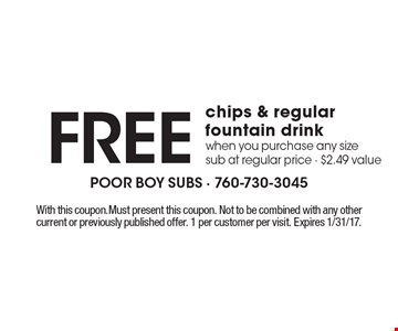 Free chips & regular fountain drink when you purchase any size sub at regular price - $2.49 value. With this coupon. Must present this coupon. Not to be combined with any other current or previously published offer. 1 per customer per visit. Expires 1/31/17.