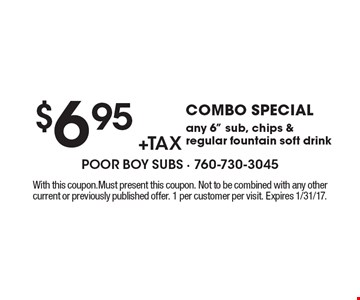 $6.95 +tax COMBO SPECIAL any 6