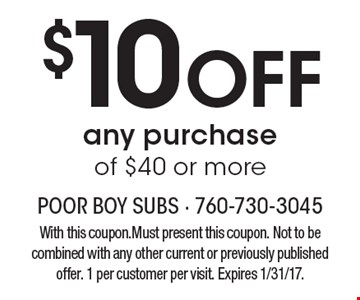 $10 Off any purchase of $40 or more. With this coupon. Must present this coupon. Not to be combined with any other current or previously published offer. 1 per customer per visit. Expires 1/31/17.