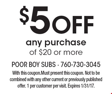 $5 Off any purchase of $20 or more. With this coupon. Must present this coupon. Not to be combined with any other current or previously published offer. 1 per customer per visit. Expires 1/31/17.