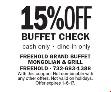 15% OFF BUFFET CHECK. Cash only, dine-in only. With this coupon. Not combinable with any other offers. Not valid on holidays. Offer expires 1-6-17.