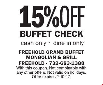 15% OFF BUFFET CHECK. Cash only - dine in only. With this coupon. Not combinable with any other offers. Not valid on holidays. Offer expires 2-10-17.