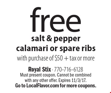 free salt & pepper calamari or spare ribs with purchase of $50 + tax or more. Must present coupon. Cannot be combined with any other offer. Expires 11/3/17. Go to LocalFlavor.com for more coupons.