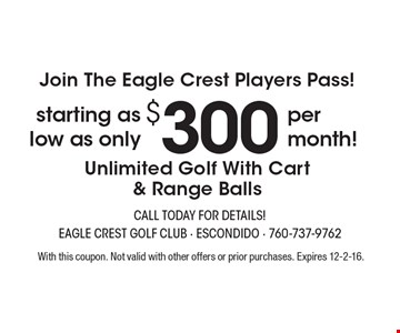 Join The Eagle Crest Players Pass! Starting as low as only $300 per month! Unlimited Golf With Cart & Range Balls. With this coupon. Not valid with other offers or prior purchases. Expires 12-2-16.